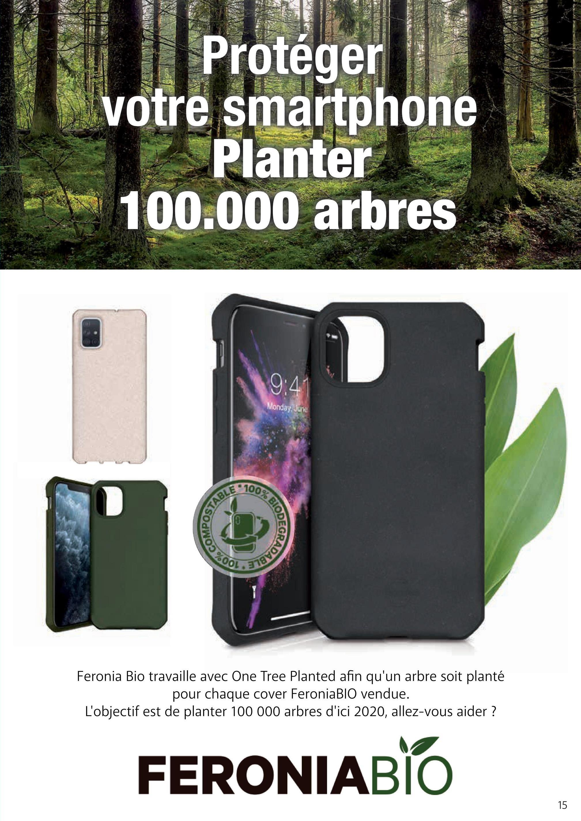 Protéger votre smartphone Planter 100.000 arbres 9:4 Monday. Ulike 100% stavan Feronia Bio travaille avec One Tree Planted afin qu'un arbre soit planté pour chaque cover FeroniaBIO vendue. L'objectif est de planter 100 000 arbres d'ici 2020, allez-vous aider ? FERONIABIO 15