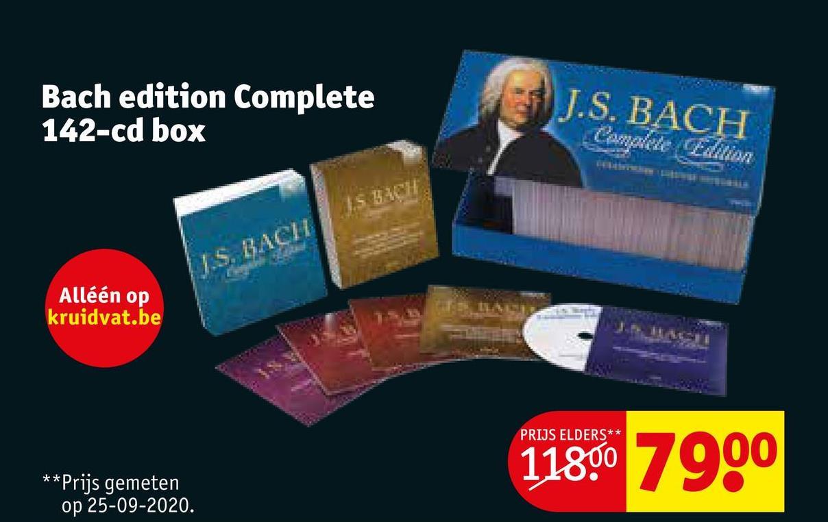 Bach edition Complete 142-cd box J.S. BACH Complete Edition 1.5. BACHE Alléén op kruidvat.be PRIJS ELDERS** 11800 7900 ** Prijs gemeten op 25-09-2020.