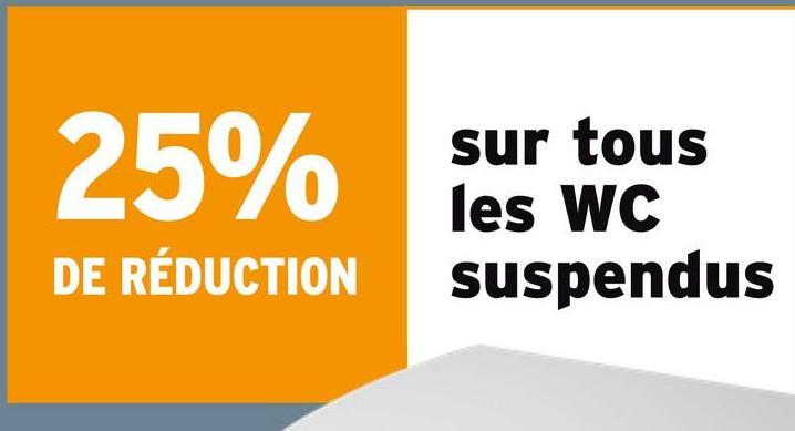 25% sur tous les WC suspendus DE RÉDUCTION