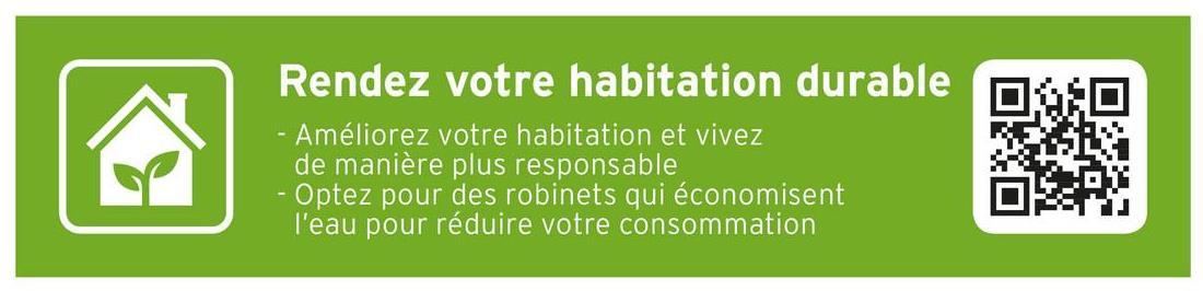 Rendez votre habitation durable - Améliorez votre habitation et vivez de manière plus responsable -Optez pour des robinets qui économisent l'eau pour réduire votre consommation