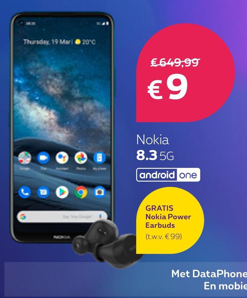 Thursday, 19 Mar € 649,99 €9 Nokia 8.3 5G android one GRATIS Nokia Power Earbuds (t.w.v. €99) Met DataPhone En mobie