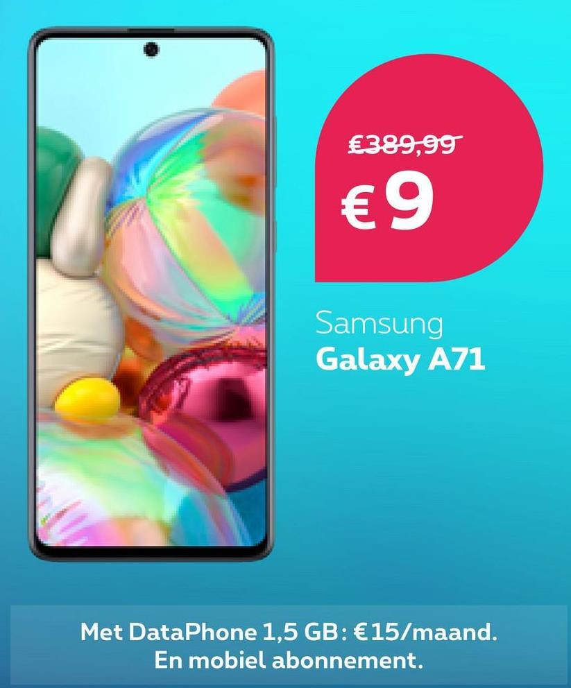389,99 €9 Samsung Galaxy A71 Met DataPhone 1,5 GB: €15/maand. En mobiel abonnement.