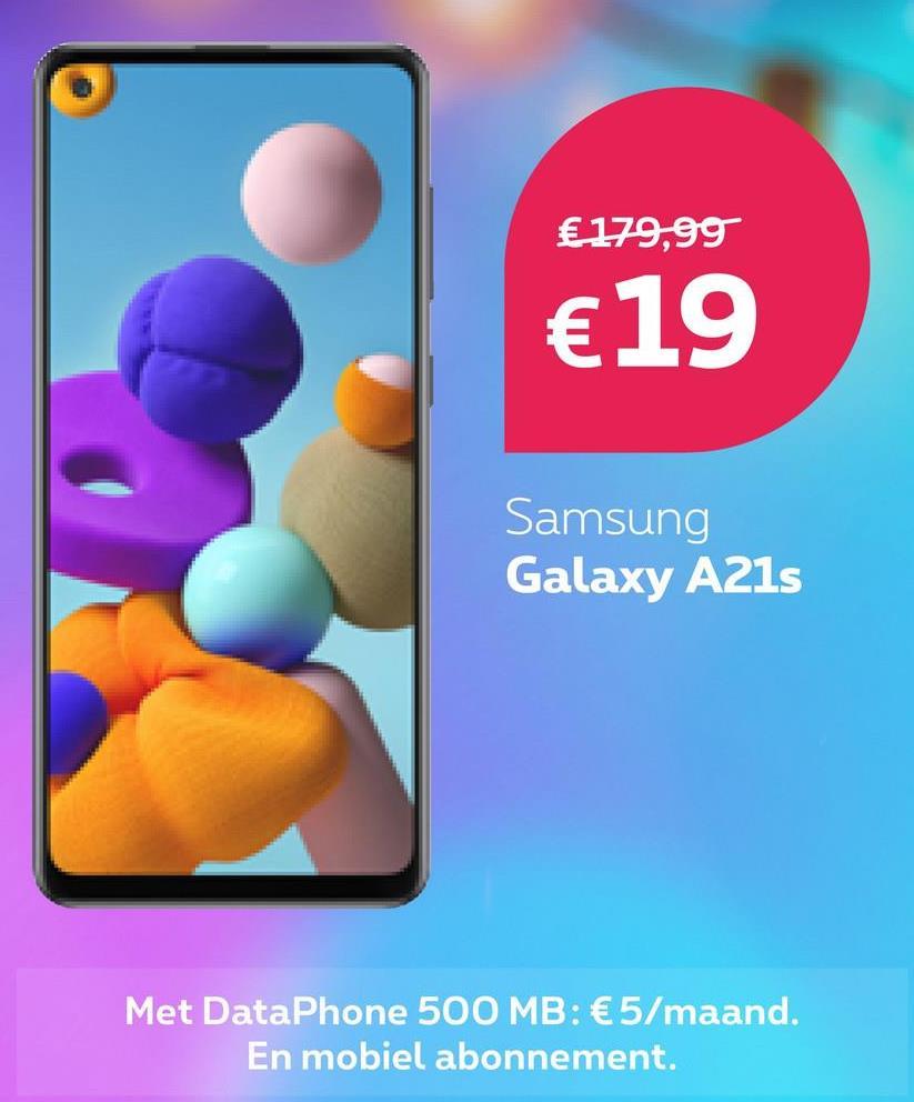 € 179,99 €19 Samsung Galaxy A21s Met DataPhone 500 MB: € 5/maand. En mobiel abonnement.