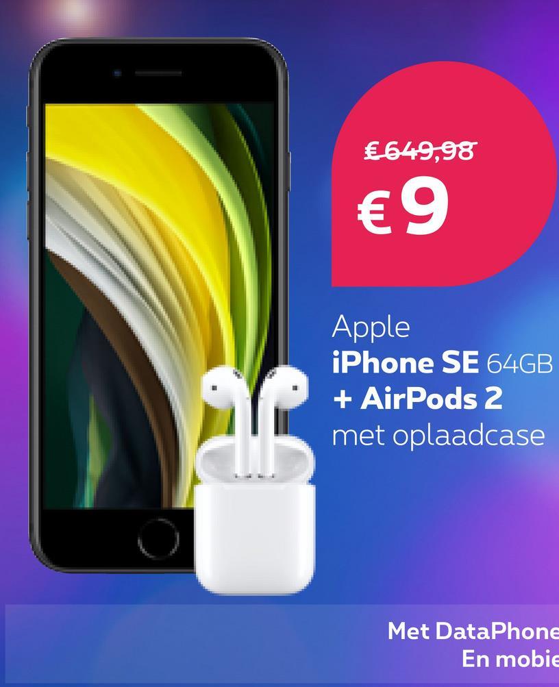 € 649,98 €9 Apple iPhone SE 64GB + AirPods 2 met oplaadcase Met DataPhone En mobic