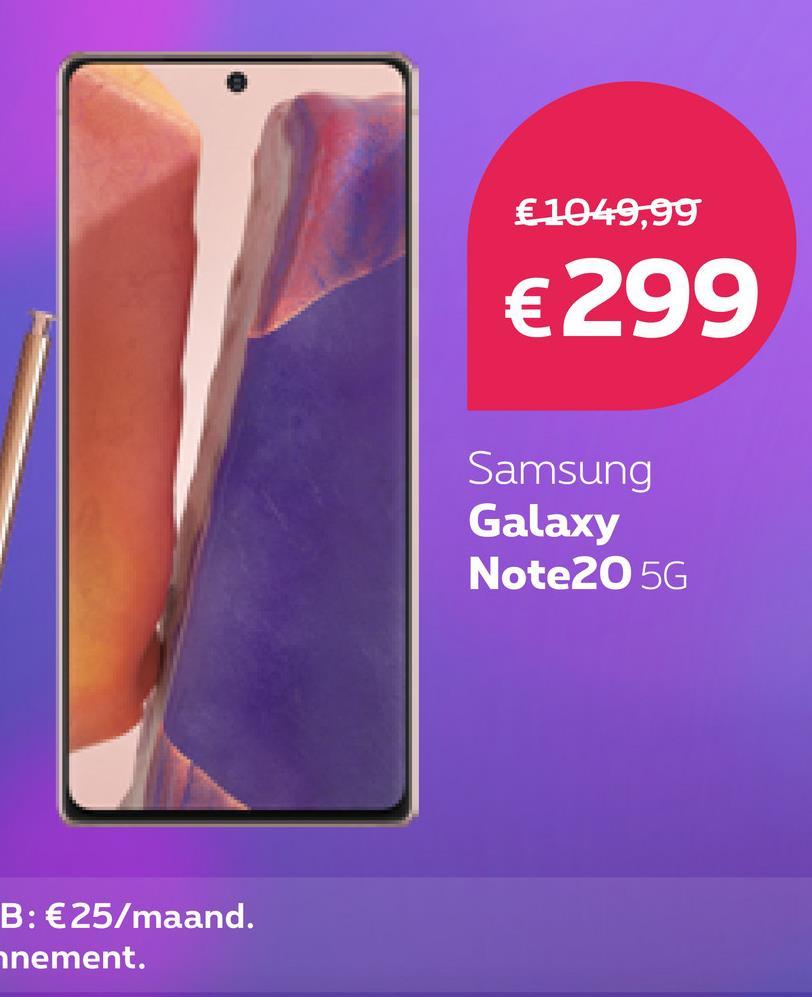 € 1049,99 €299 Samsung Galaxy Note205G B: €25/maand. nement.