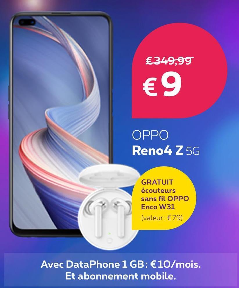 € 349,99 €9 OPPO Reno4 Z 5G GRATUIT écouteurs sans fil OPPO Enco W31 (valeur: €79) Avec DataPhone 1 GB: €10/mois. Et abonnement mobile.