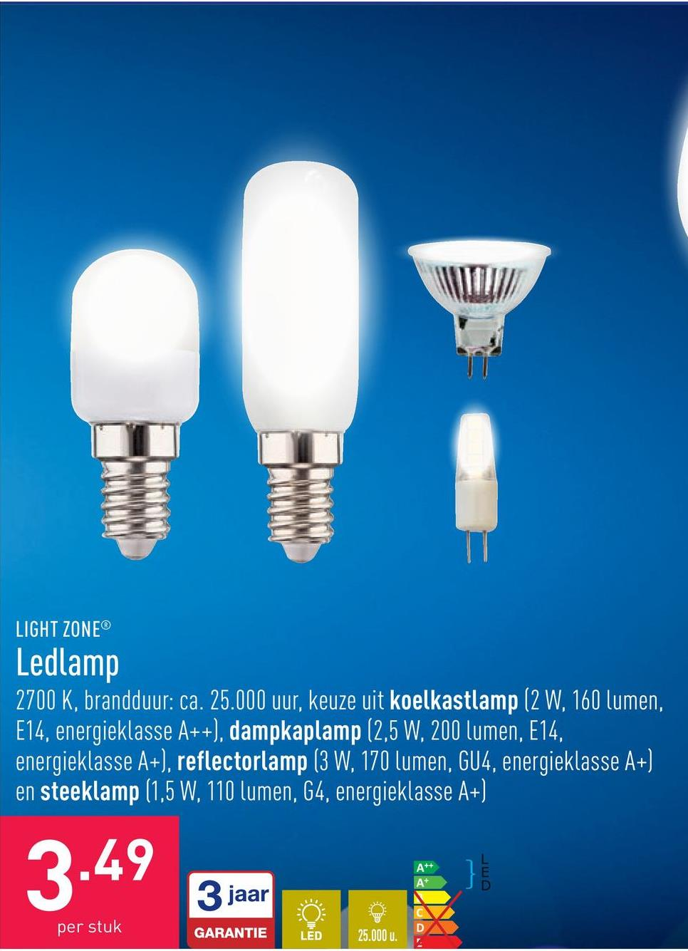 Ledlamp 2700 K, brandduur: ca. 25.000 uur, keuze uit koelkastlamp (2 W, 160 lumen, E14, energieklasse A++), dampkaplamp (2,5 W, 200 lumen, E14, energieklasse A+), reflectorlamp (3 W, 170 lumen, GU4, energieklasse A+) en steeklamp (1,5 W, 110 lumen, G4, energieklasse A+)