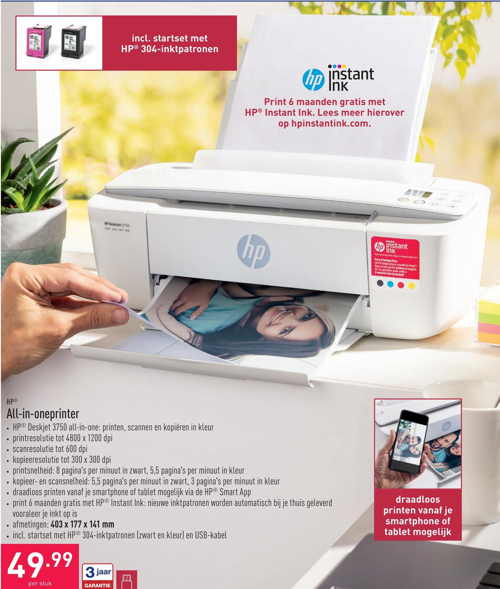 All-in-oneprinter HP® Deskjet 3750 all-in-one: printen, scannen en kopiëren in kleurprintresolutie tot 4800 x 1200 dpiscanresolutie tot 600 dpikopieeresolutie tot 300 x 300 dpiprintsnelheid: 8 pagina's per minuut in zwart, 5,5 pagina's per minuut in kleurkopieer- en scansnelheid: 5,5 pagina's per minuut in zwart, 3 pagina's per minuut in kleurdraadloos printen vanaf je smartphone of tablet mogelijk via de HP® Smart Appprint 6 maanden gratis met HP® Instant Ink: nieuwe inktpatronen worden automatisch bij je thuis geleverd vooraleer je inkt op isafmetingen: 403 x 177 x 141 mmincl. startset met HP® 304-inktpatronen (zwart en kleur) en USB-kabel