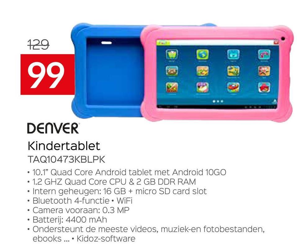 """129 99 DENVER Kindertablet TAQ10473KBLPK 10.1"""" Quad Core Android tablet met Android 10GO 1.2 GHZ Quad Core CPU & 2 GB DDR RAM Intern geheugen: 16 GB + micro SD card slot Bluetooth 4-functie • WiFi Camera vooraan: 0.3 MP Batterij: 4400 mAh Ondersteunt de meeste videos, muziek-en fotobestanden, ebooks .... Kidoz-software"""