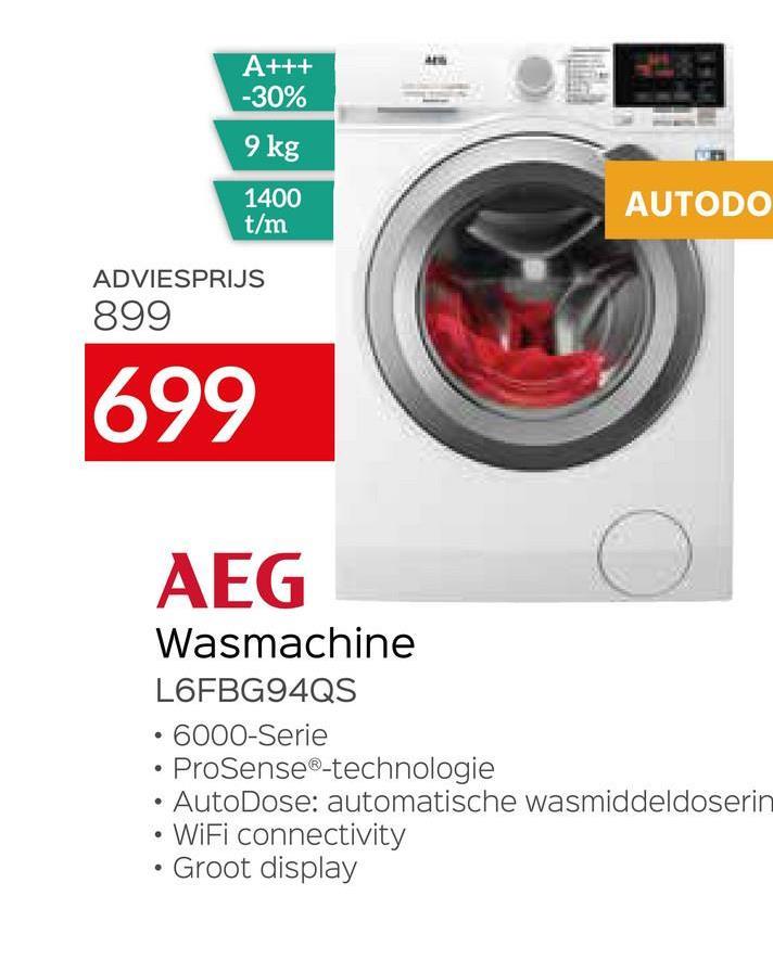 A+++ -30% 9 kg 1400 t/m AUTODO ADVIESPRIJS 899 1699 AEG Wasmachine LOFBG94QS 6000-Serie ProSense®-technologie • AutoDose: automatische wasmiddeldoserin • WiFi connectivity • Groot display