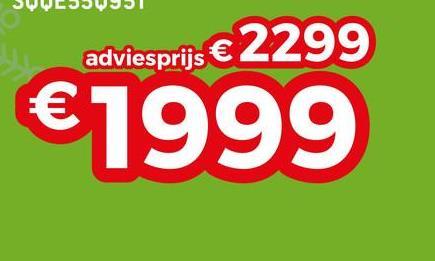 adviesprijs € 2299 €1999