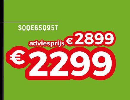 SQQE65Q95T adviesprijs € 2899 €2299