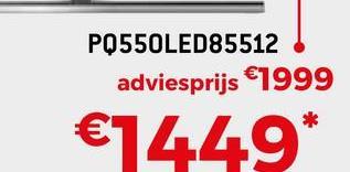 PQ550LED85512 adviesprijs €1999 €1449*