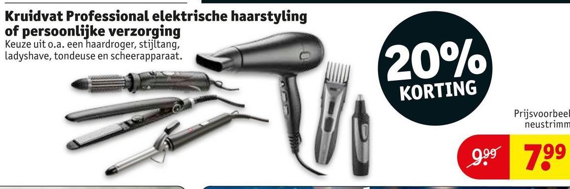 Kruidvat Professional elektrische haarstyling of persoonlijke verzorging Keuze uit o.a. een haardroger, stijltang, Ladyshave, tondeuse en scheerapparaat. 20% KORTING Prijsvoorbeel neustrimm 999 799