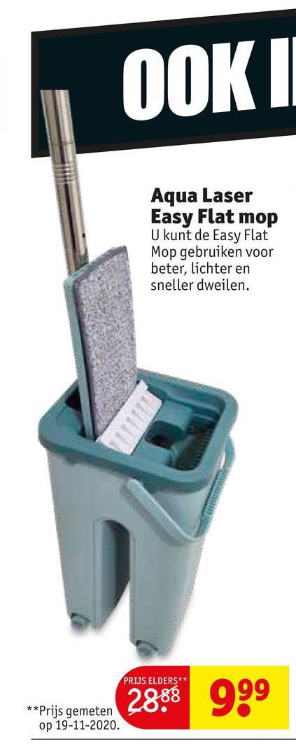 OOKI Aqua Laser Easy Flat mop U kunt de Easy Flat Mop gebruiken voor beter, lichter en sneller dweilen. PRIJS ELDERS** 2888 999 **Prijs gemeten op 19-11-2020.