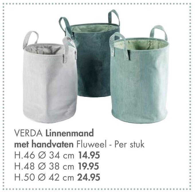 VERDA Linnenmand met handvaten Fluweel - Per stuk H.46 Ø 34 cm 14.95 H.48 Ø 38 cm 19.95 H.50 Ø 42 cm 24.95