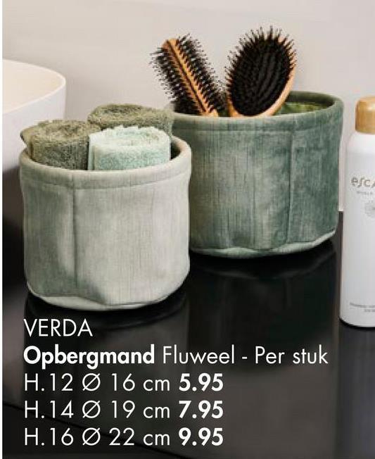 ec VERDA Opbergmand Fluweel - Per stuk H.12 Ø 16 cm 5.95 H.14 Ø 19 cm 7.95 H.16 Ø 22 cm 9.95