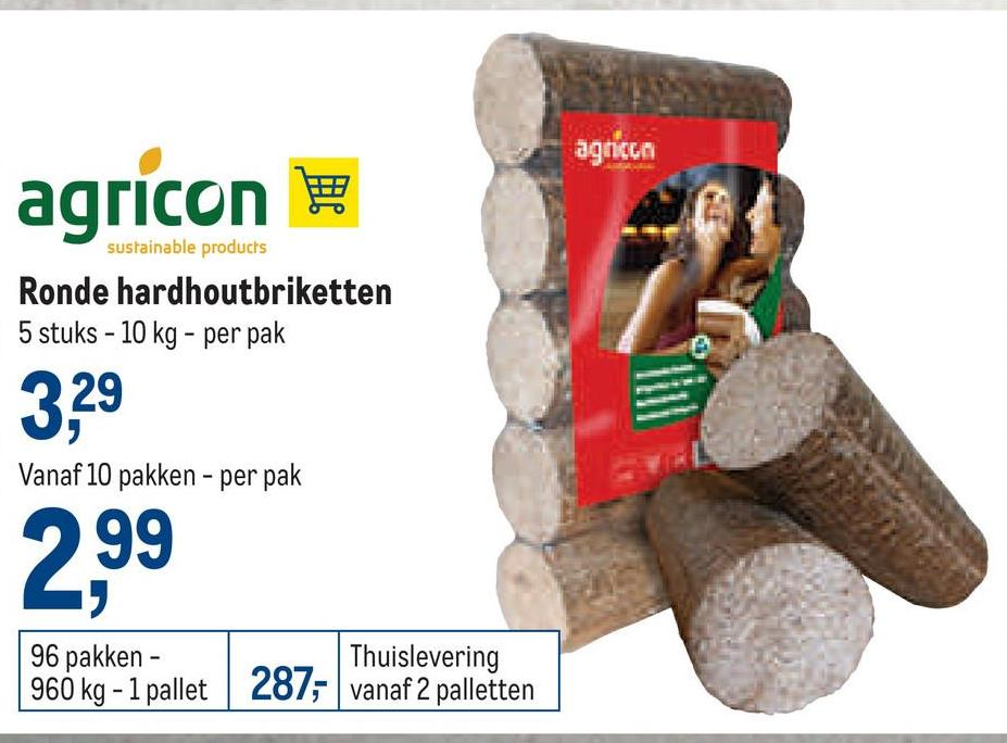 aghicon agricon sustainable products Ronde hardhoutbriketten 5 stuks - 10 kg - per pak 3.29 Vanaf 10 pakken - per pak 2,99 96 pakken - Thuislevering 960 kg - 1 pallet 287; vanaf 2 palletten