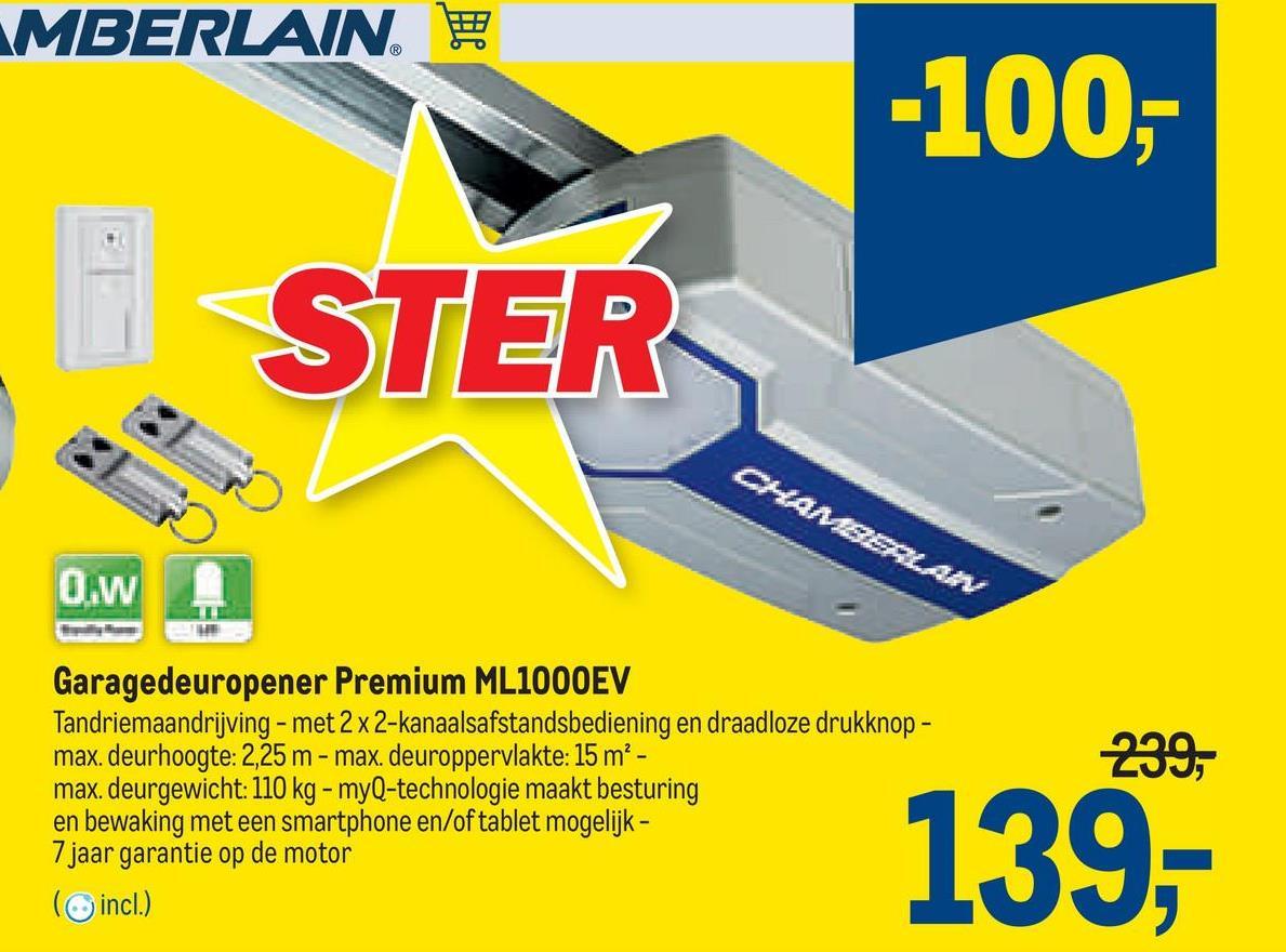 MBERLAIN -100,- STER O.W 239, Garagedeuropener Premium ML1000EV Tandriemaandrijving - met 2 x 2-kanaalsafstandsbediening en draadloze drukknop - max. deurhoogte: 2,25 m - max. deuroppervlakte: 15 m² - max. deurgewicht: 110 kg - myQ-technologie maakt besturing en bewaking met een smartphone en/of tablet mogelijk - 7 jaar garantie op de motor (incl.) 139,
