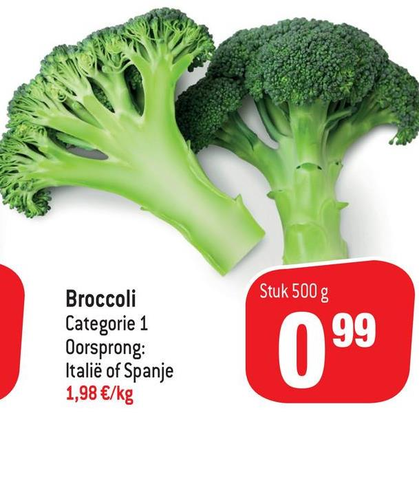 Stuk 500 g 99 Broccoli Categorie 1 Oorsprong: Italië of Spanje 1,98 €/kg 099