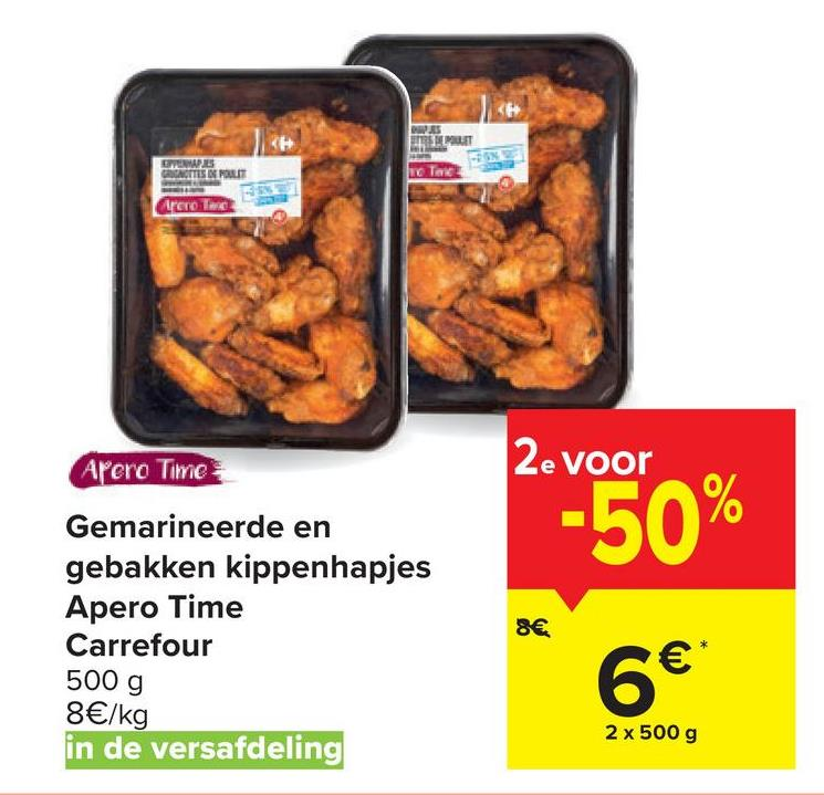 ESIT EVERMAPS GRANOTTES IN PLIT he Tere Arero The 2e voor Apero Time -50% 8€ Gemarineerde en gebakken kippenhapjes Apero Time Carrefour 500 g 8€/kg in de versafdeling 6€ 2 x 500 g