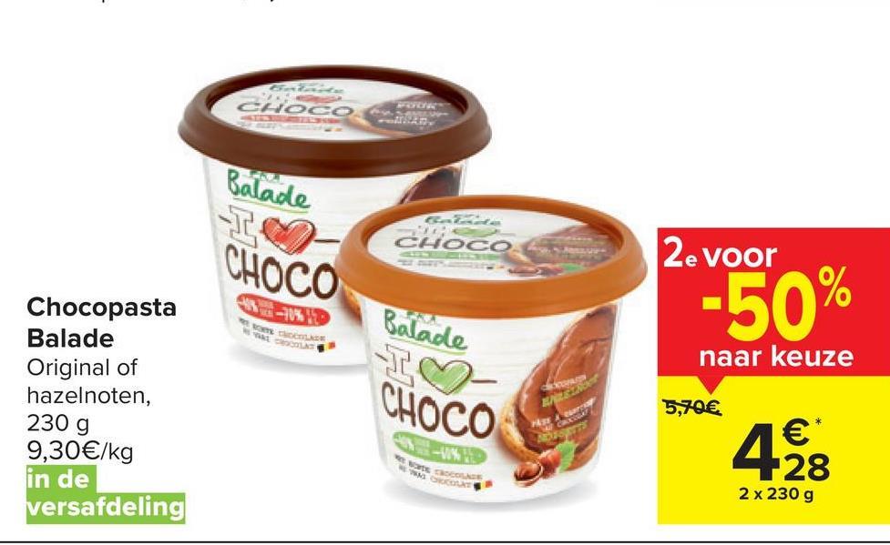 TE CHOCO - Balade CHOCO CHOCO 2e voor -50% Chocopasta Balade Original of hazelnoten, 230 g 9,30€/kg in de versafdeling Balade 10 CHOCO naar keuze 5,70€ Hat Acer €* NO 2 x 230 g