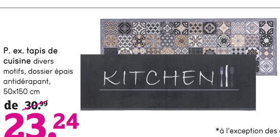 P. ex. tapis de cuisine divers motifs, dossier épais antidérapant, 50x150 cm de 30.99 KITCHEN 23 24 *à l'exception des