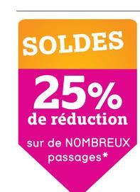 SOLDES 25% de réduction sur de NOMBREUX passages*