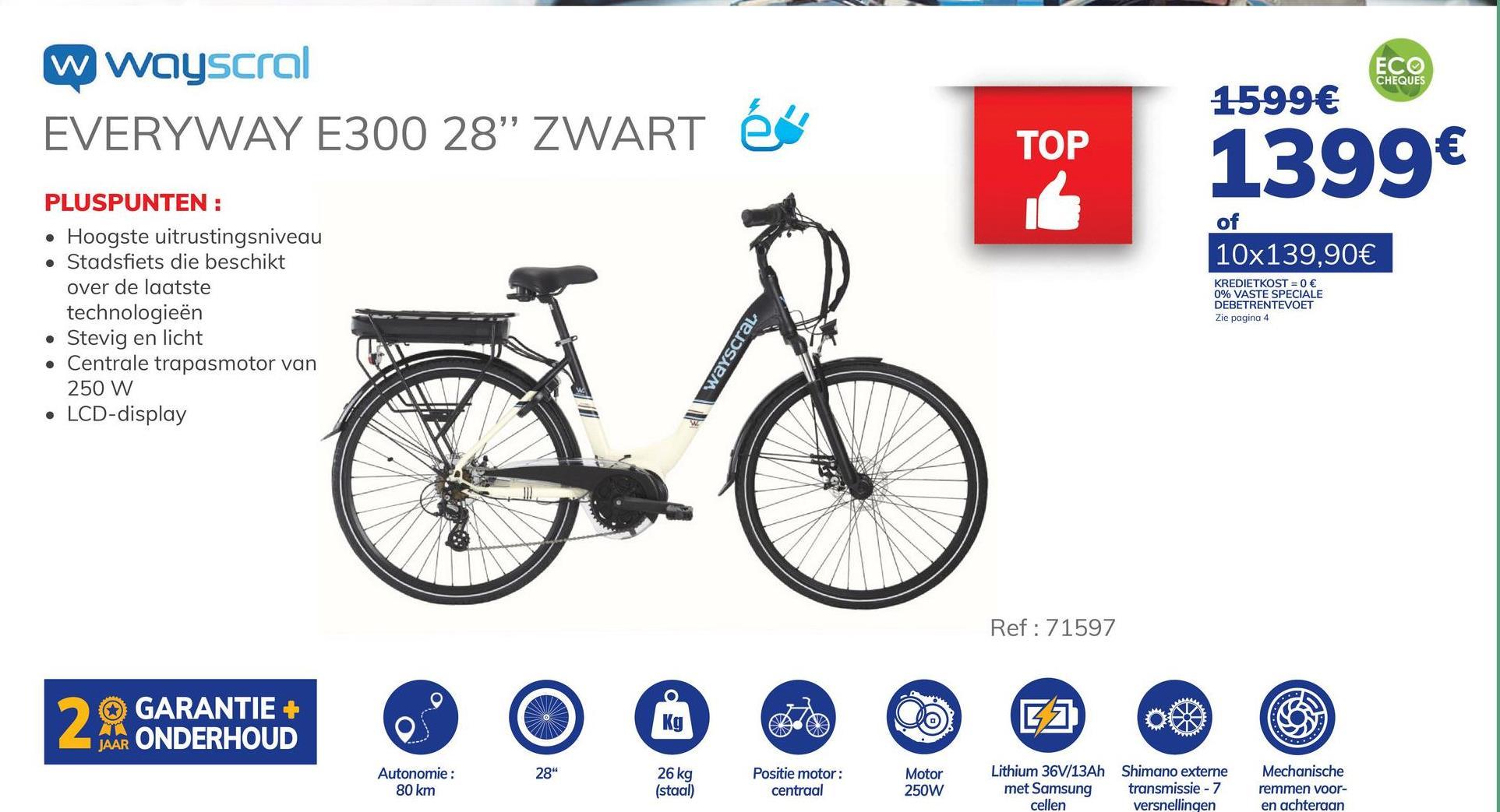 """Elektrische Fiets Wayscral Everyway E300 28"""" Zwart (batterij Inbegrepen) De Everyway E300 28 elektrische fiets van WAYSCRAL is een stadsfiets die is uitgerust met de nieuwste technologieën en staat dus dag in dag uit garant voor goede prestaties en betrouwbaarheid. Het is de fiets in het gamma met de hoogste uitrustingsniveau. Deze stadsfiets heeft een centrale trapasmotor van 250 W en een lithiumbatterij van SAMSUNG 36 V 13 Ah waarmee je snelheden tot 60 à 80 km/u kunt behalen. De assistentie helpt u tot 25 km/u. Het duurt 5 à 6 uur om de batterij op te laden. De Everyway E300 heeft een kettingkast die de ketting vrij houdt van vuil en stof, en ook het lawaai van de ketting dempt. Hij beschikt ook over een verstelbare stuurpen, een telescopische vork en een laag zwaartepunt voor een beter rijcomfort. Deze fiets heeft een externe transmissie """"Shimano Altus"""" met 7 versnellingen. De fiets is stevig en licht dankzij het aluminium frame. Het remsysteem bestaat uit een mechanische schijfrem. Met zijn LCD-display kunt u 6 zaken in het oog houden en regelen: de snelheid, het batterijniveau van de fiets, het batterijniveau van de smartphone, of u kunt er een GPS aan koppelen via de USB-aansluiting. Deze fiets is ideaal om te fietsen in heuvelachtig landschap of om zonder moeite zaken te vervoeren (babydrager, bagage, etc. ...). De oplader wordt met de fiets geleverd."""". - Hoogste uitrustingsniveau. - Stadsfiets die beschikt over de laatste technologieën. - Centrale trapasmotor van 250 W. - Stevig en licht. - LCD-display. - Lithiumbatterij van SAMSUNG 36 V 13 Ah. Ontdek de premies bij het kopen van een elektrische fiets. Klik hier >"""""""