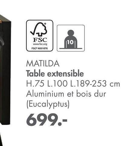 FSC 10 www.fsc.org FSCN001676 MATILDA Table extensible H.75 L.100 1.189-253 cm Aluminium et bois dur (Eucalyptus) 699.-