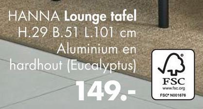 HANNA Lounge tafel H.29 B.51 L.101 cm Aluminium en hardhout (Eucalyptus) 149.- FSC www.fsc.org FSCN001676