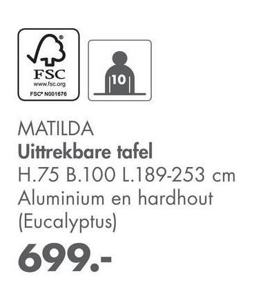 FSC www.fsc org 1101 FSCN001678 MATILDA Uittrekbare tafel H.75 B.100 1.189-253 cm Aluminium en hardhout (Eucalyptus) 699.-