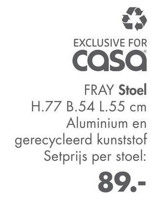 EXCLUSIVE FOR casa FRAY Stoel H.77 B.54 L.55 cm Aluminium en gerecycleerd kunststof Setprijs per stoel: 89.-