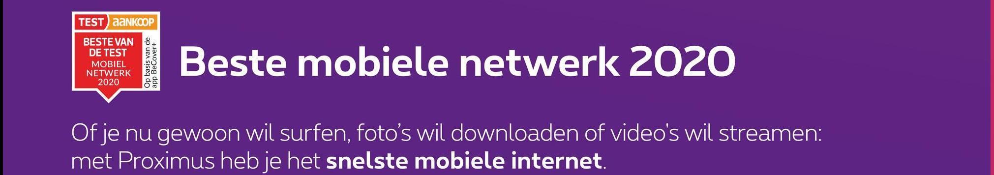 TEST aaNKOOP BESTE VAN DE TEST MOBIEL NETWERK 2020 Op basis van de BeCover+ Beste mobiele netwerk 2020 Of je nu gewoon wil surfen, foto's wil downloaden of video's wil streamen: met Proximus heb je het snelste mobiele internet.