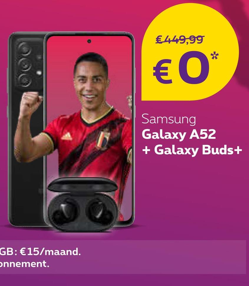 € 449,99 € O* Samsung Galaxy A52 + Galaxy Buds+ GB: €15/maand. onnement.