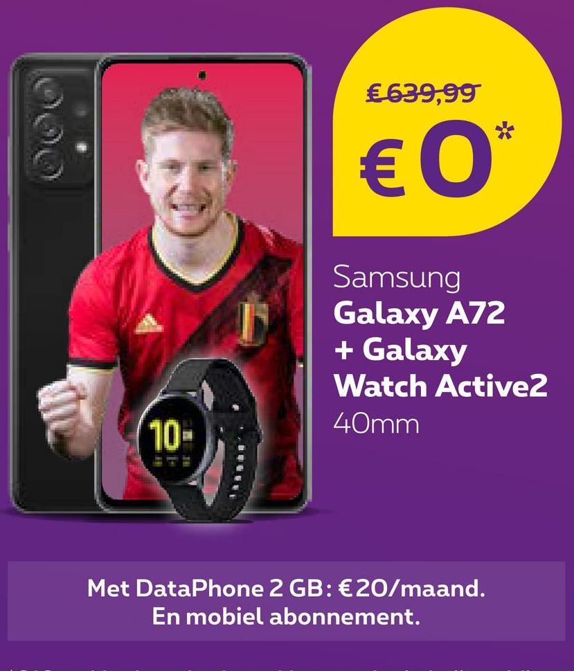 €639,99 € 0* Samsung Galaxy A72 + Galaxy Watch Active2 40mm 10- Met DataPhone 2 GB: €20/maand. En mobiel abonnement.