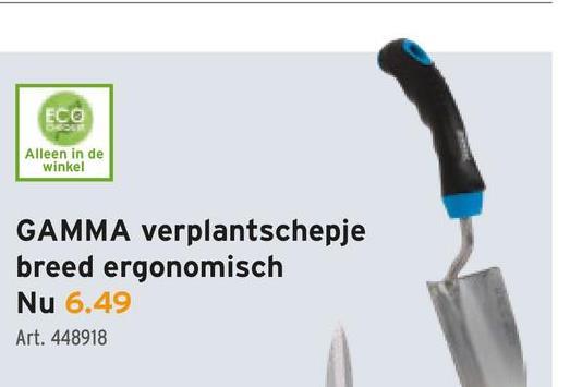 ECO Alleen in de winkel GAMMA verplantschepje breed ergonomisch Nu 6.49 Art. 448918