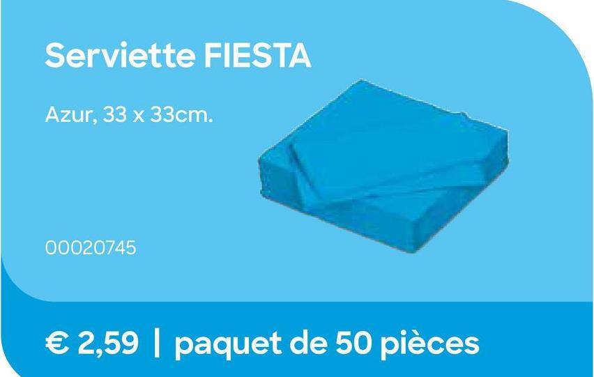 FIESTA Serviette Azur 33x33cm 50 Pièces Bleu <b>Les serviettes FIESTA</b> sont une excellente qualité standard à utiliser au quotidien, pendant de grandes fêtes ou pour les commerces à la rotation élevée de couverts.<br> Choisissez parmi plusieurs coloris.<br>De propre fabrication belge.<br> Serviettes de 33x33cm.<br>Paquet de 50 serviettes.
