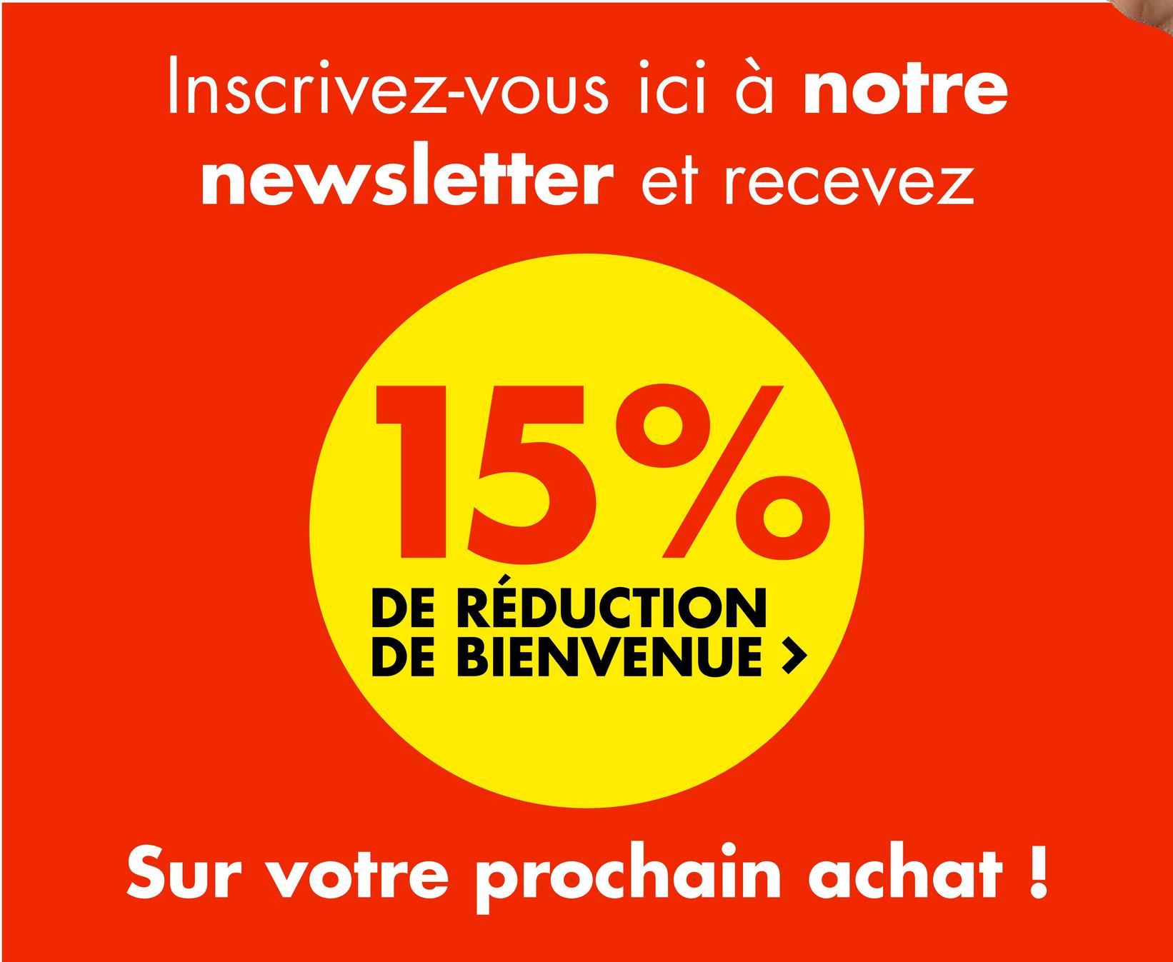 Inscrivez-vous ici à notre newsletter et recevez 15% DE RÉDUCTION DE BIENVENUE > Sur votre prochain achat !
