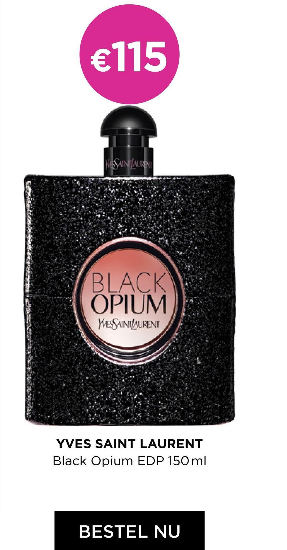 €115 YASAN/AURENT BLACK OPIUM YVES SAINTAURENT YVES SAINT LAURENT Black Opium EDP 150 ml BESTEL NU