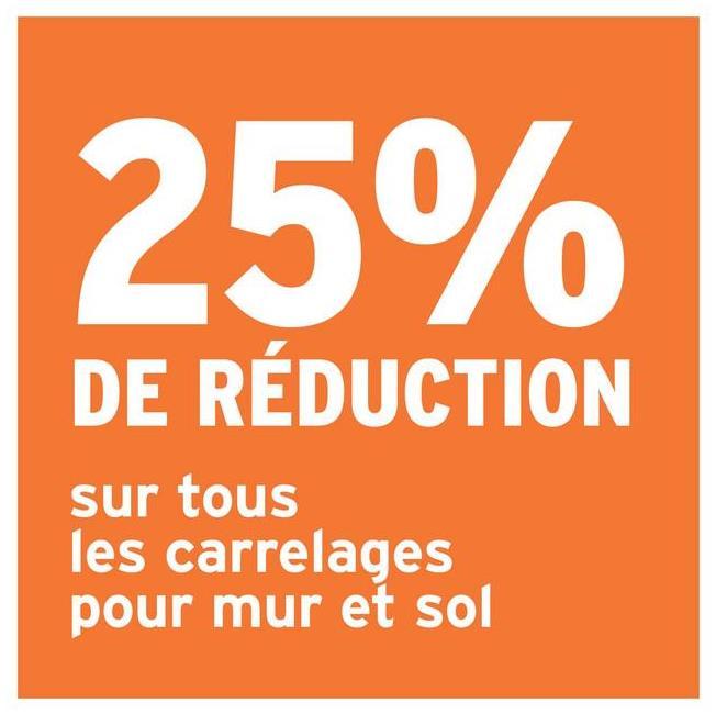 25% DE RÉDUCTION sur tous les carrelages pour mur et sol