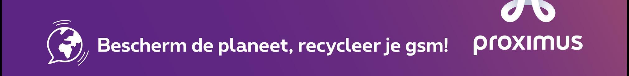 Bescherm de planeet, recycleer je gsm! proximus
