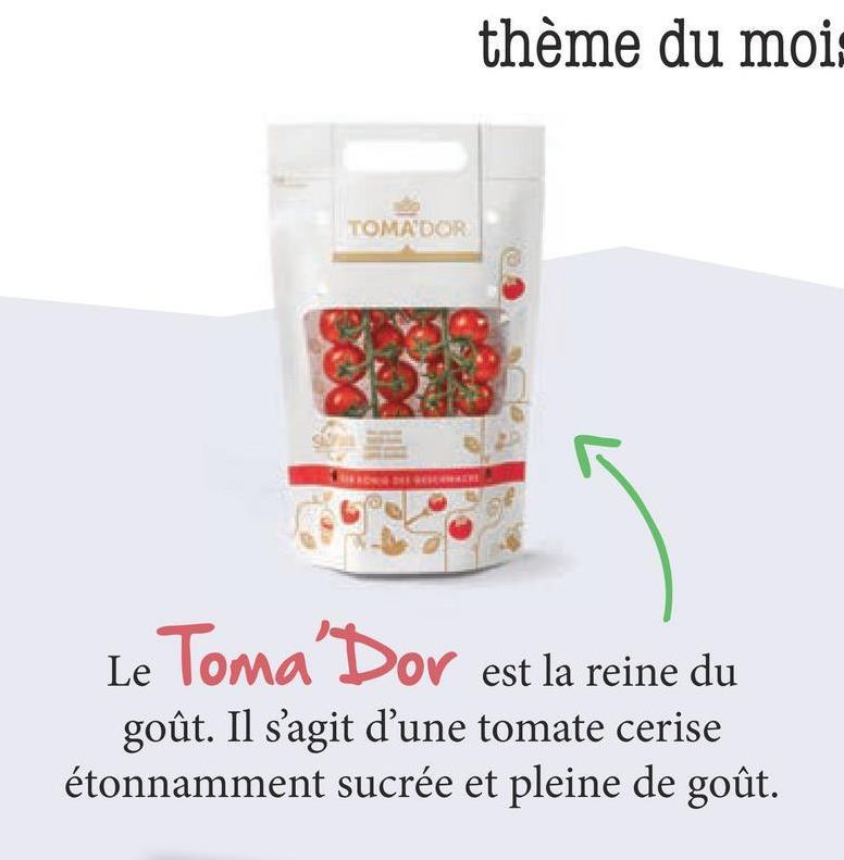 thème du mois TOMADOR Le Toma' Dor est la reine du goût. Il s'agit d'une tomate cerise étonnamment sucrée et pleine de goût.