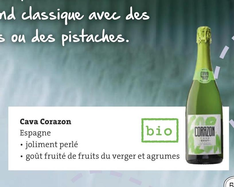 nd classique avec des s ou des pistaches. (179 HO CORAZON CAMA Cava Corazon Espagne bio • joliment perlé • goût fruité de fruits du verger et agrumes 5.