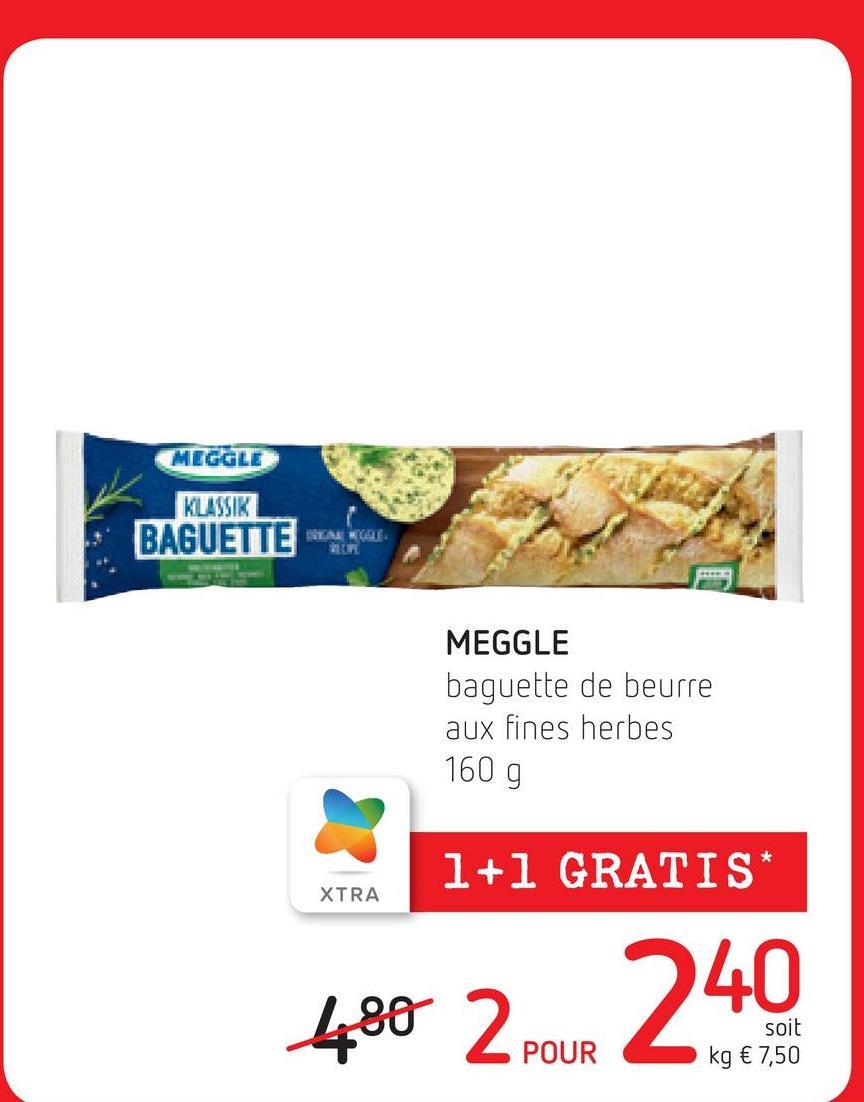 MEGGLE KLASSIK BAGUETTE E MEGGLE baguette de beurre aux fines herbes 160 g * 1+1 GRATIS XTRA 480 2 pour 2018 2