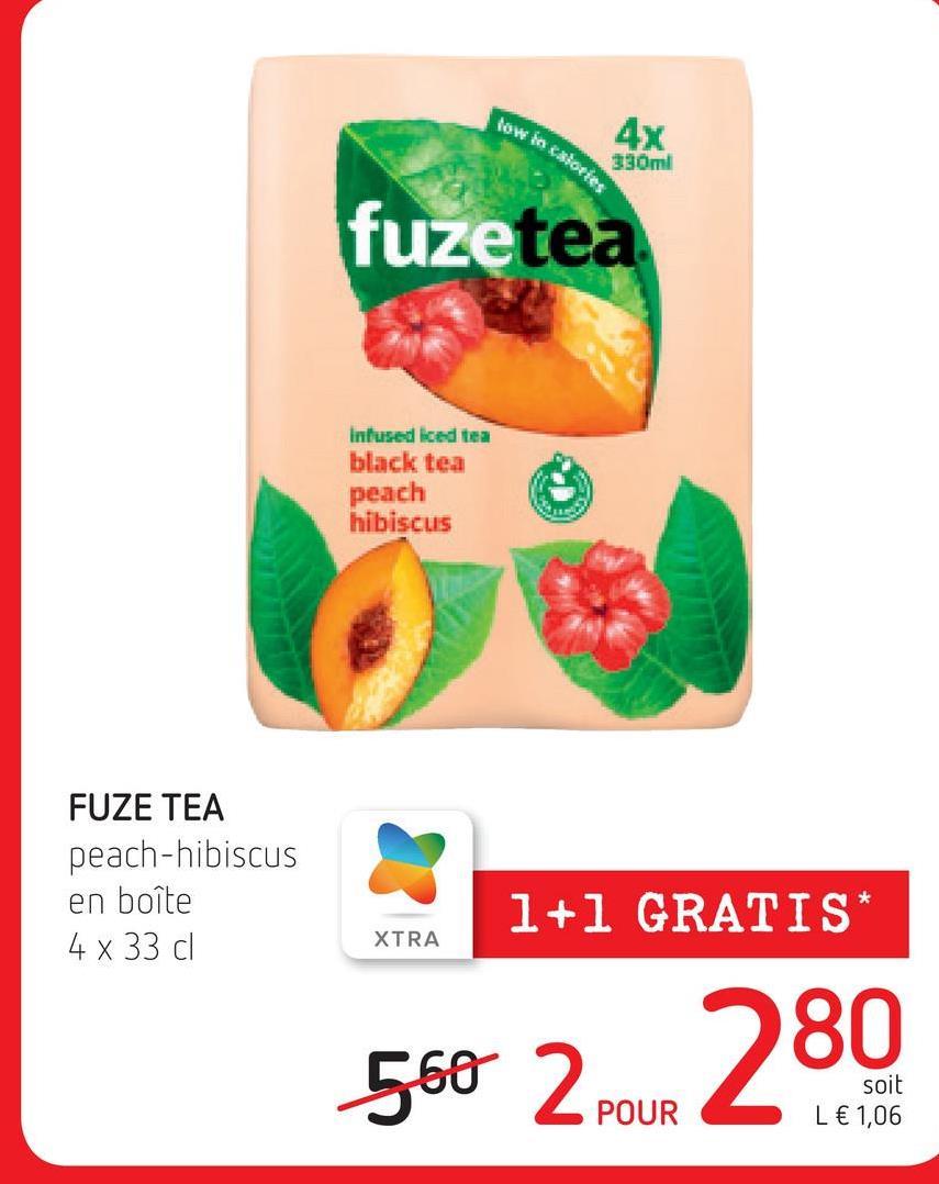 low in calories 4x 330ml fuzetea Intused liced tea black tea peach hibiscus FUZE TEA peach-hibiscus en boîte 4 x 33 cl 1+1 GRATIS* XTRA 560 Zroun 280 L € 1,06
