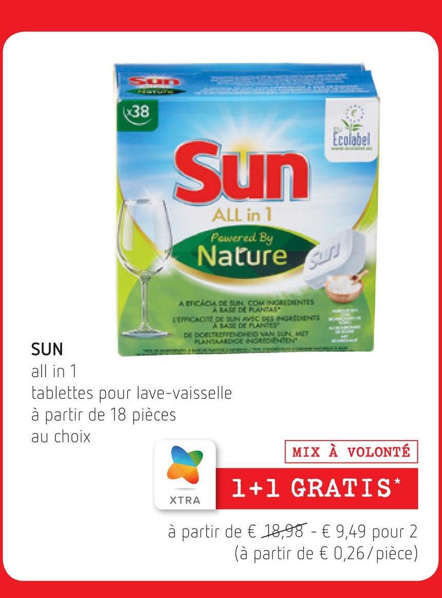 138 Ecolabel Sun ALL in 1 Poured By Nature / su A ENCACY FIBUS SOM RECENTES LEVICE DE BUN AVEC DES INGREDIENTS A BASE DE PLANTES DOELTETTEN VAN ON IT FUENTED GET SUN all in 1 tablettes pour lave-vaisselle à partir de 18 pièces au choix MIX À VOLONTÉ 1+1 GRATIS* XTRA à partir de € 18,98 - € 9,49 pour 2 (à partir de € 0,26/pièce)