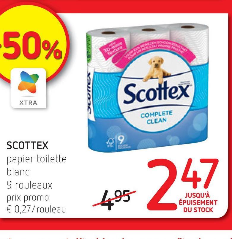 -50% DWS ettu VOON LAN POLEN OUR Scottex XTRA COMPLETE CLEAN 9 SCOTTEX papier toilette blanc 9 rouleaux prix promo € 0,277 rouleau JUSQU'À ÉPUISEMENT DU STOCK