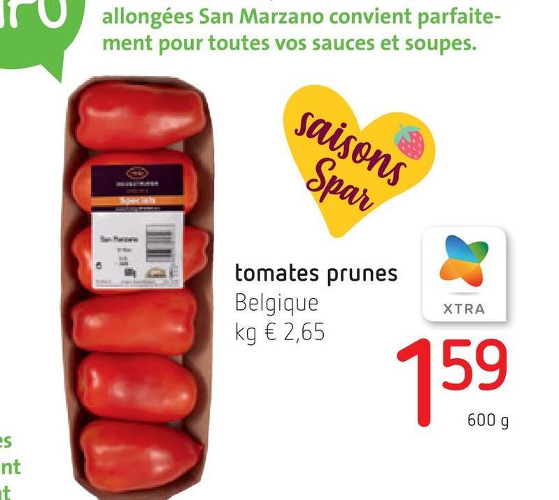 allongées San Marzano convient parfaite- ment pour toutes vos sauces et soupes. saisons Spar tomates prunes Belgique kg € 2,65 XTRA 159 600 g es nt t