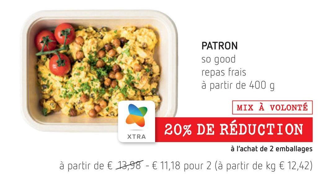 PATRON so good repas frais à partir de 400 g MIX À VOLONTÉ 20% DE RÉDUCTION XTRA à l'achat de 2 emballages à partir de € 13,98 - € 11,18 pour 2 (à partir de kg € 12,42)